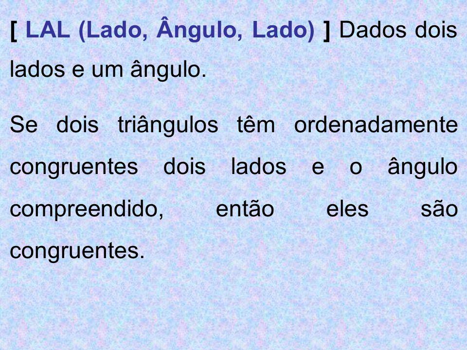 [ LAL (Lado, Ângulo, Lado) ] Dados dois lados e um ângulo.